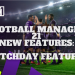 Football Manager 21 New Features: New Matchday Features