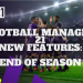 Football Manager 2021 New Features: End Of Season Features